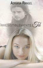"Irresistiblemente Tú (2do Libro-Serie ""Un Cambio Inesperado"") by adricrp"