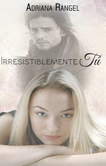 """Irresistiblemente Tú (2do Libro-Serie """"Un Cambio Inesperado"""")"""