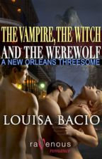 The Vampire, the Witch and the Werewolf: A New Orleans Threesome by RavenousRomance
