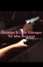 chronique de laila«kidnapper par un thug» by LaChroniqueuuzee