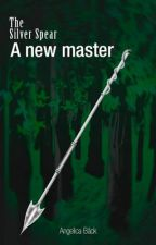 The Silver Spear, Book 1: A New Master. by SadShadows