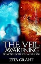The Veil: Awakening by ZitaG_Author