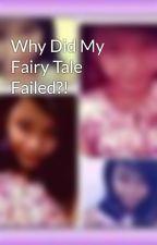 Why Did My Fairy Tale Failed?! by DanahBanana12