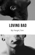 Loving Bad by Fangirl_Toni