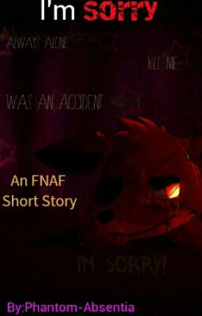 I'm Sorry - A FNAF Short by Phantom-Absentia