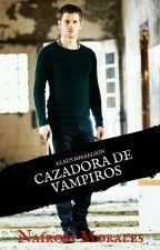 """""""Cazadora De Vampiros"""" (Klaus y Tu) Primera Temporada by Escritora_Fanfic"""