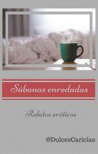 Sábanas enredadas -Relatos eróticos- by DulcesCaricias