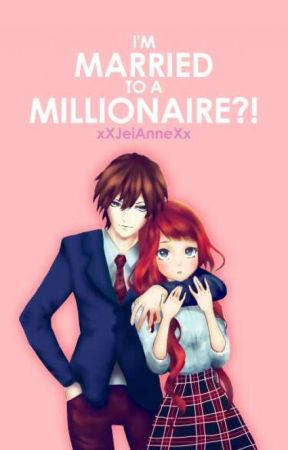 I'm Married to A Millionaire?! [Under Revision] by xxJeiAnnexx