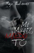Mi mayor miedo eres tu by Majo_Gutierrez