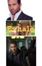 Exhale ~A Divergent Fanfic~ by Manchester_Babe