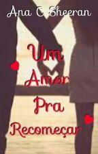 Um amor pra recomeçar by AnaCostah