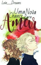 Uma nova chance para Amar (Dramione) by Love__Dreams
