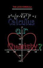 Calculus or Chemistry? by Juicy_lemon24-7