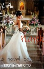I Am Engaged To Be Married To A Player [Under some major construction] by NoemiAmyNemo