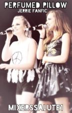 Perfumed Pillow (Jerrie Fanfic) by mixerssalute1