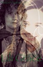 Lili Grace; A LotR Fanfic by TookishAuthor_13