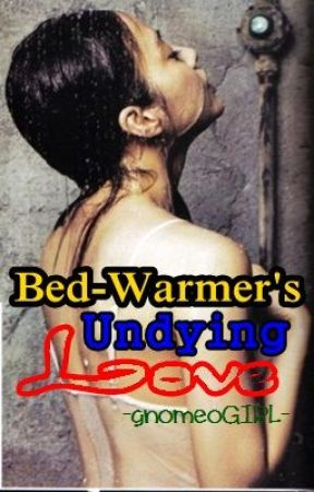 Bedwarmer's Undying Love [SOON] by UndesirableStories