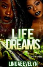 Life Dreams ( Urban Story ) by LinDaeEvelyn