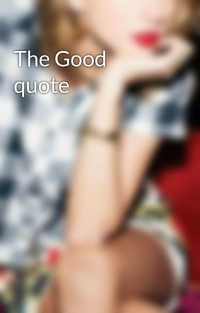 The Good quote by theealisonswift
