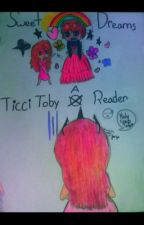 Ticci Toby X reader by AnimeLuver261