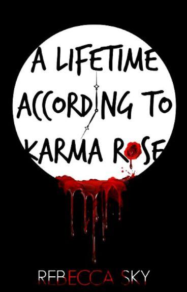 A Lifetime According to Karma Rose by RebeccaSky