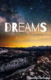 Dreams by TakenByTheAngels