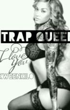 Trap Queen by KweenChino