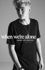 When We're Alone (Sammy Wilk) by Camsxcan