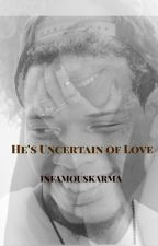 He's Uncertain of Love 《Fetty Wap》 by IINFAMOUSKARMA