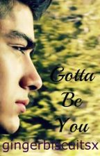 Gotta Be You (Zayn Malik) by gingerbiscuitsx