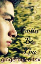 Gotta Be You (Zayn Malik) by gingerbiscuitsx