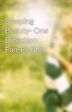 Sleeping Beauty- One Direction Fan-Fiction by Nannon_1D