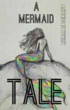 A Mermaid Tale by MermaidGirl178
