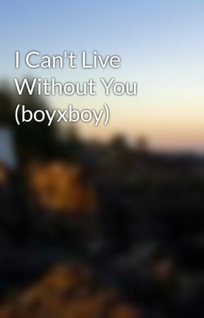 I Can't Live Without You (boyxboy) by rpakaec