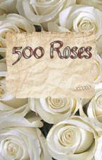 500 Roses by runwiththewildhorses