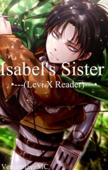 Isabel's Sister (Levi X Reader) editing