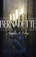 BERNADETTE ~Based on a True Story~ by Ladyly