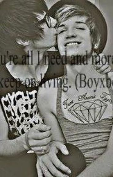 You're all I need and more, to keep on living. (Boyxboy) by AlyGoesRawrx3