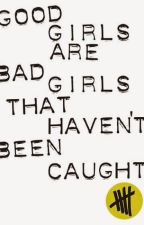 Good Girls are Bad Girls That Haven't Been Caught by bvb_army2006