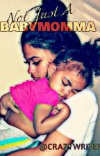 Not Just A Baby Momma (Completed) by writerguru3164