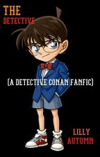 The Detective (A Detective Conan FanFic) by --Y0L0---