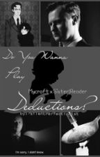 Do You Wanna Play Deductions? [ Mycroft x Sister!Reader ] by silentPerfectionist