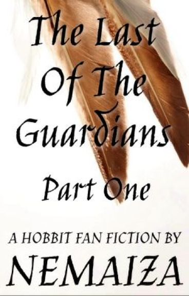 The Last of the Guardians Part 1 - A Hobbit Fan Fiction