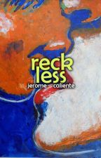 Reckless (Completed) by JeromeCaliente