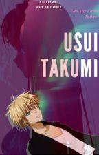 """Usui Takumi &  Tu """" No Soy Como Todas"""" Terminada /EDITANDO!/ by velablom1"""
