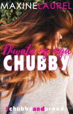Diwata ng mga Chubby (COMPLETED) by pinkangel2127