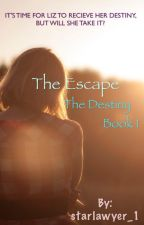 The Escape (Book 1 of The Destiny Series) by starlawyer_1
