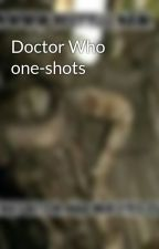 Doctor Who one-shots by NotAWeepingAngel
