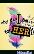 Why did I fall for HER? (girlxgirl) Lesbian Stories by mchristiline
