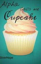 Alpha Calls me Cupcake by SilverHope212